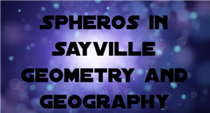 Spheros in Sayville Geometry and Geography